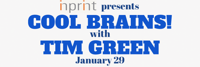 Inprint presents Cool Brains! with Tim Green January 29