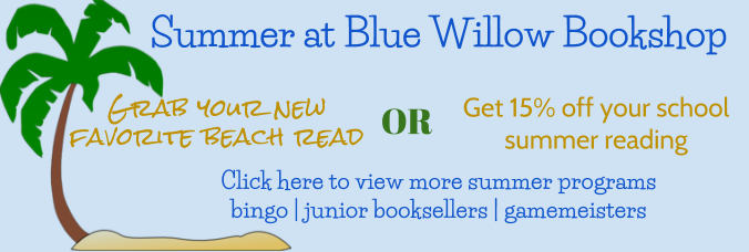 Summer at Blue Willow Bookshop - Grab your new favorite beach read or get 15% off your school summer reading. Click here to view more summer programs like bingo, junior booksellers and gamemeisters!