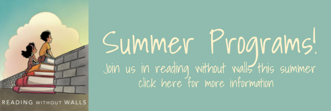 Summer Programs! Join us in reading without walls this summer. Click here for more information.