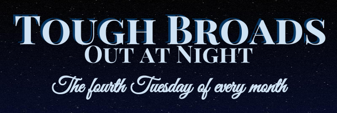 Tough Broads Out at Night, the fourth Tuesday of every month.